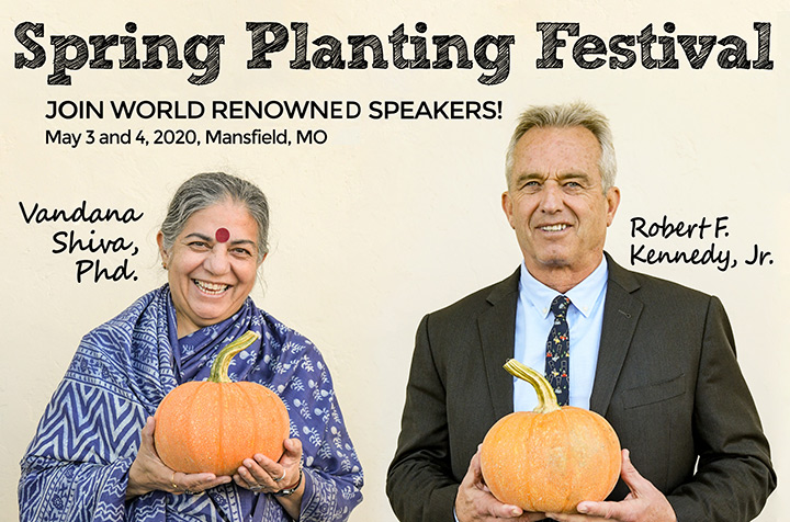 Vandana Shiva, Phd. and Robert F. Kennedy, Jr. join many world renowned speakers to celebrate the Baker Creek Spring Planting Festival!
